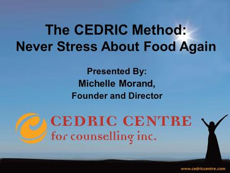 The CEDRIC Method: Never Stress About Food Again Presented By: Michelle Morand, Founder and Director.