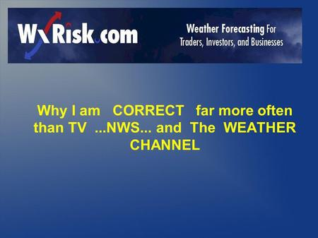 Why I am CORRECT far more often than TV...NWS... and The WEATHER CHANNEL.