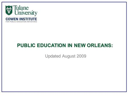 PUBLIC EDUCATION IN NEW ORLEANS: Updated August 2009.
