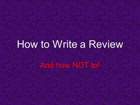 How to Write a Review And how NOT to! MLA FORMAT Typed Double Spaced 1 margins Name, Teacher, Course and Date at LEFT MARGIN Title CENTERED, NOT UNDERLINED,