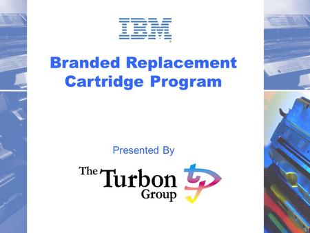 11 Branded Replacement Cartridge Program Presented By.