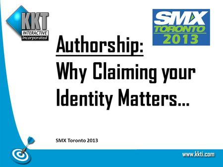 Authorship: Why Claiming your Identity Matters… SMX Toronto 2013.