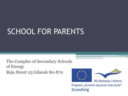 SCHOOL FOR PARENTS The Complex of Secondary Schools of Energy Reja Street 25 Gdansk 80-870.