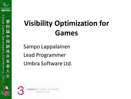 Visibility Optimization for Games Sampo Lappalainen Lead Programmer Umbra Software Ltd.