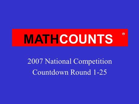 MATHCOUNTS  2007 National Competition Countdown Round 1-25.
