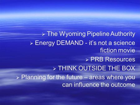Energy Supply Opportunities: the Economic Advantage for Northeast Wyoming Campbell County Economic Development Corporation, Wednesday, May 11 th, 2005,
