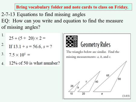2-7-13 Equations to find missing angles EQ: How can you write and equation to find the measure of missing angles? 1. 2. 3. 4. Bring vocabulary folder and.