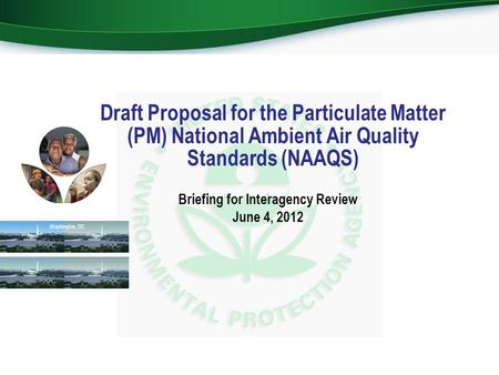 Briefing for Interagency Review June 4, 2012 Draft Proposal for the Particulate Matter (PM) National Ambient Air Quality Standards (NAAQS) Washington,
