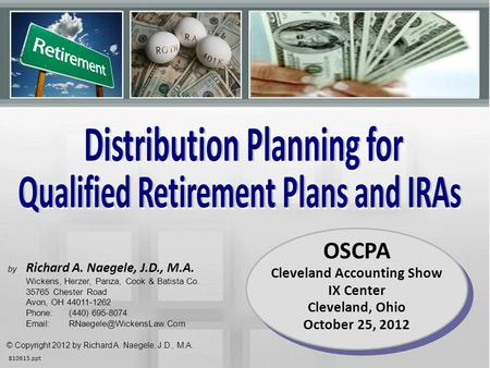 1 810615.ppt © Copyright 2012 by Richard A. Naegele, J.D., M.A. OSCPA Cleveland Accounting Show IX Center Cleveland, Ohio October 25, 2012 by Richard A.