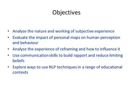 Objectives Analyse the nature and working of subjective experience Evaluate the impact of personal maps on human perception and behaviour Analyse the experience.