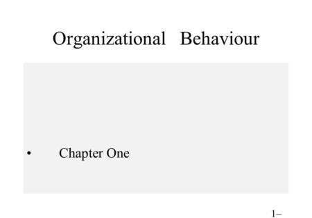 Organizational Behaviour Chapter One 1– 1. After studying this chapter, you should be able to: 1.Describe what managers do. 2.Define organizational behavior.