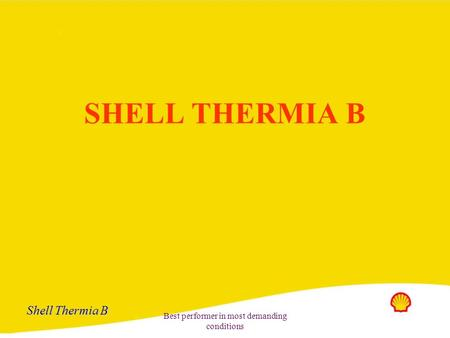 Shell Thermia B Best performer in most demanding conditions SHELL THERMIA B.