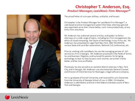 Christopher T. Anderson, Esq. Product Manager, LexisNexis Firm Manager® The proud father of a six-year old boy, avid pilot, and lawyer: Christopher is.