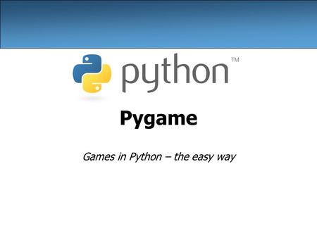 Pygame Games in Python – the easy way. 2 The pyGame Package A set of Python modules to help write games Deals with media nicely (pictures, sound) Interacts.