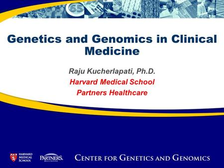 Raju Kucherlapati, Ph.D. Harvard Medical School Partners Healthcare Genetics and Genomics in Clinical Medicine.