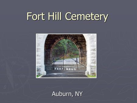 Fort Hill Cemetery Auburn, NY. History 1851: Fort Hill Cemetery was incorporated. 1851: Fort Hill Cemetery was incorporated. Official Name: Trustees of.