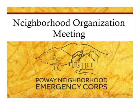 Neighborhood Organization Meeting. PNEC Vision Our vision is to organize community volunteers throughout Poway to provide emergency response to assist.