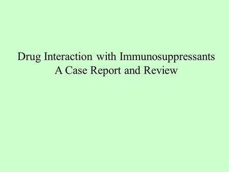 Drug Interaction with Immunosuppressants A Case Report and Review.