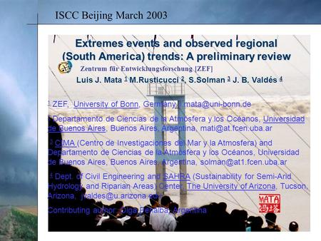 Extremes events and observed regional (South America) trends: A preliminary review Luis J. Mata 1 M.Rusticucci 2, S.Solman 3 J. B. Valdés 4 1 ZEF, University.