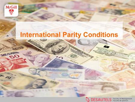 International Parity Conditions. Parity Conditions Exchange rates, interest rates, and prices must be linked. We start with prices...