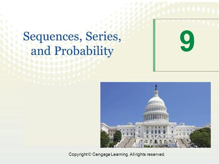 Copyright © Cengage Learning. All rights reserved. 9 Sequences, Series, and Probability.
