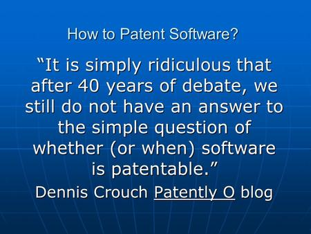 How to Patent Software? It is simply ridiculous that after 40 years of debate, we still do not have an answer to the simple question of whether (or when)