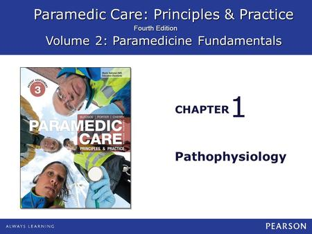 Paramedic Care: Principles & Practice Volume 2: Paramedicine Fundamentals CHAPTER Fourth Edition Pathophysiology 1.