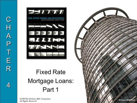 McGraw-Hill/Irwin ©2008 The McGraw-Hill Companies, All Rights Reserved CHAPTER4CHAPTER4 CHAPTER4CHAPTER4 Fixed Rate Mortgage Loans: Part 1.