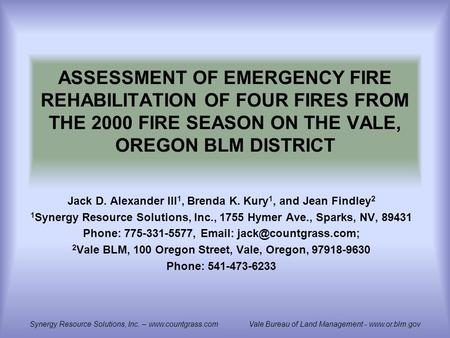 ASSESSMENT OF EMERGENCY FIRE REHABILITATION OF FOUR FIRES FROM THE 2000 FIRE SEASON ON THE VALE, OREGON BLM DISTRICT Jack D. Alexander III 1, Brenda K.