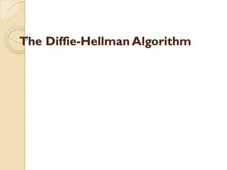 The Diffie-Hellman Algorithm. Overview Introduction Implementation Example Applications Conclusion.