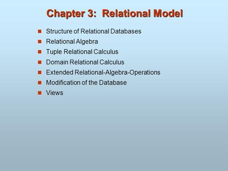Chapter 3: Relational Model Structure of Relational Databases Relational Algebra Tuple Relational Calculus Domain Relational Calculus Extended Relational-Algebra-Operations.