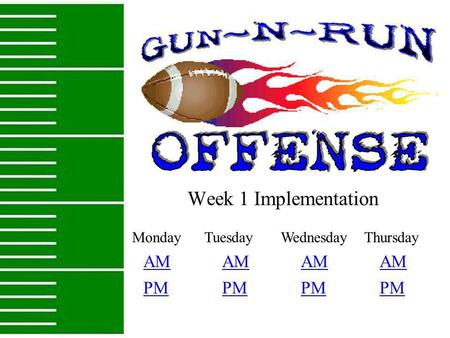 Week 1 Implementation Monday Tuesday Wednesday Thursday PM AM PM.