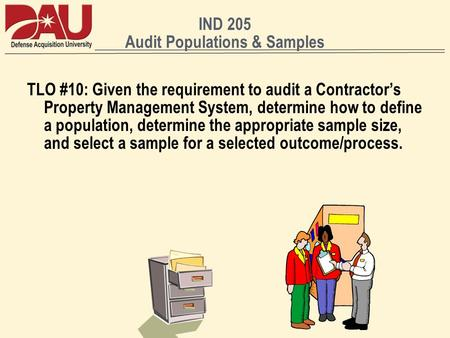 IND 205 Audit Populations & Samples TLO #10: Given the requirement to audit a Contractors Property Management System, determine how to define a population,