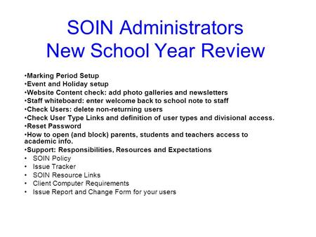 SOIN Administrators New School Year Review Marking Period Setup Event and Holiday setup Website Content check: add photo galleries and newsletters Staff.