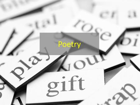 Poetry. Poetryconcentrated language consisting of rhythm and sound Proseeveryday language.
