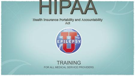 TRAINING FOR ALL MEDICAL SERVICE PROVIDERS HIPAA H ealth I nsurance P ortability and A ccountability A ct.