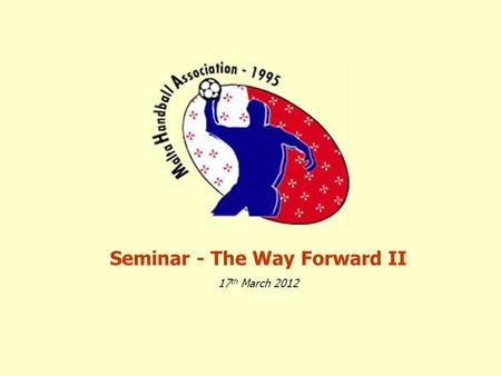 Seminar - The Way Forward II 17 th March 2012. Agenda 0845 Registration 0900 Opening and Presentation 1000 Work Shops (1) 1100 Coffee Break 1130 Work.