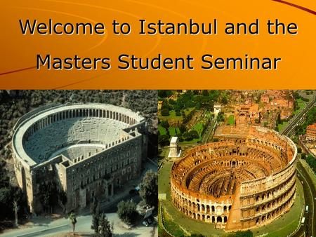 Welcome to Istanbul and the Masters Student Seminar.