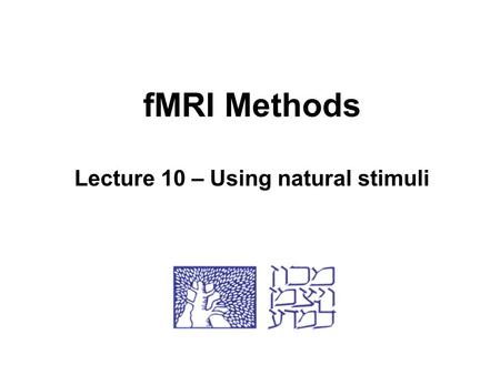FMRI Methods Lecture 10 – Using natural stimuli. Reductionism Reducing complex things into simpler components Explaining the whole as a sum of its parts.