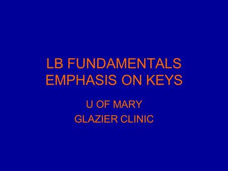 LB FUNDAMENTALS EMPHASIS ON KEYS U OF MARY GLAZIER CLINIC.