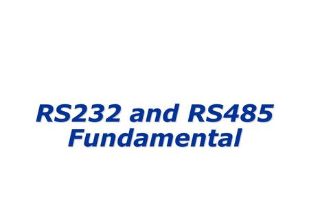 RS232 and RS485 Fundamental.