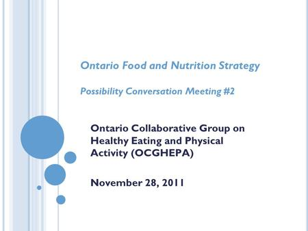 Ontario Food and Nutrition Strategy Possibility Conversation Meeting #2 Ontario Collaborative Group on Healthy Eating and Physical Activity (OCGHEPA) November.