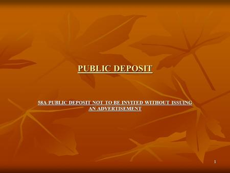 1 PUBLIC DEPOSIT 58A-PUBLIC DEPOSIT NOT TO BE INVITED WITHOUT ISSUING AN ADVERTISEMENT.