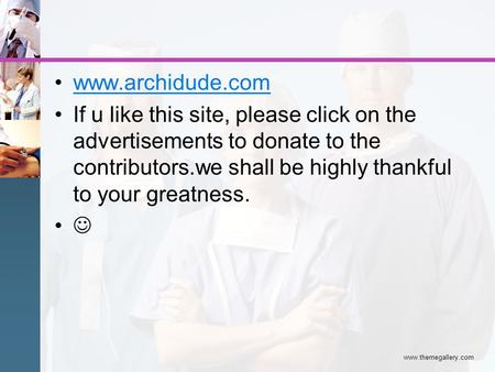 Www.archidude.com If u like this site, please click on the advertisements to donate to the contributors.we shall be highly thankful to your greatness.