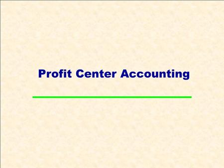 Profit Center Accounting. Course Objectives Understand the functions in Profit Center Accounting. Explain Profitability management in SAP. Understand.