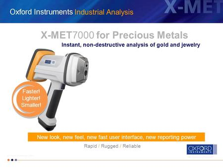 The Business of Science ® © Oxford Instruments 2011 Industrial Analysis The Business of Science ® © Oxford Instruments 2011 X-MET7000 for Precious Metals.