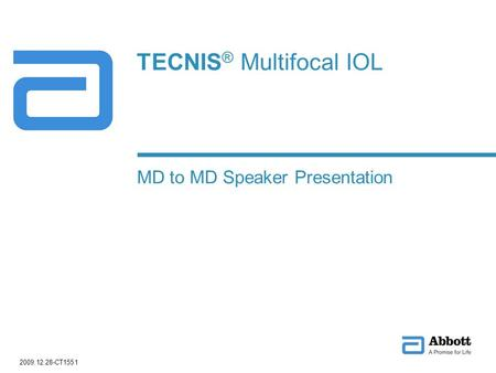 TECNIS ® Multifocal IOL MD to MD Speaker Presentation 2009.12.28-CT1551.