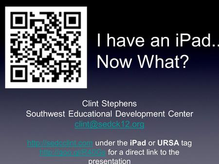 I have an iPad... Now What? Clint Stephens Southwest Educational Development Center  under the.