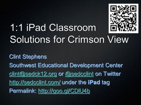 1:1 iPad Classroom Solutions for Crimson View Clint Stephens Southwest Educational Development Center