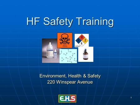 1 HF Safety Training Environment, Health & Safety 220 Winspear Avenue.
